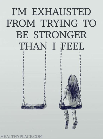 """Girl on swing with her back to the photo. """"I'm exhausted from trying to be stronger than I feel."""